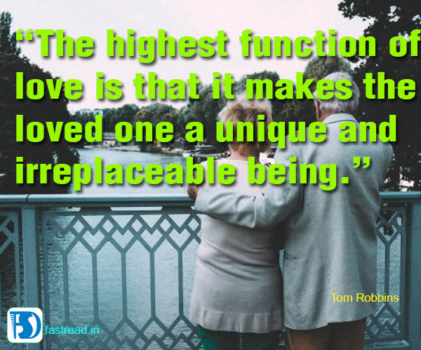 The highest function of love is that it makes the loved one a unique and irreplaceable being.