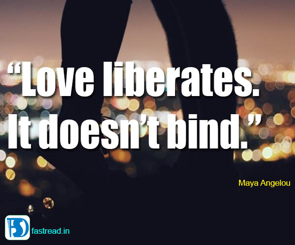 Love liberates. It doesn�t bind.