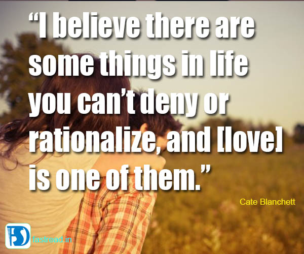I believe there are some things in life you can�t deny or rationalize, and [love] is one of them.