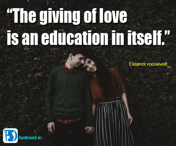 The giving of love is an education in itself.