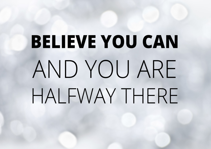 believe you can and you are halfway there.jpg
